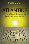 ATLANTIDE Nel cerchio di Stonehenge la chiave dell'enigma di Paolo Marini