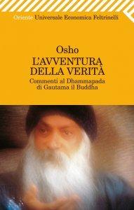 L'AVVENTURA DELLA VERITà Commenti al Dhammapada di Gautama il Buddha di Osho