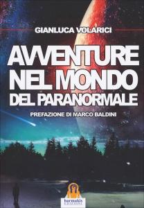 AVVENTURE NEL MONDO DEL PARANORMALE di Gianluca Volarici