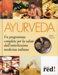 AYURVEDA Un programma completo per la salute dall'antichissima medicina indiana di Karin Schutt