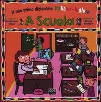 A Scuola - Il Mio Primo Dizionario Italiano Inglese