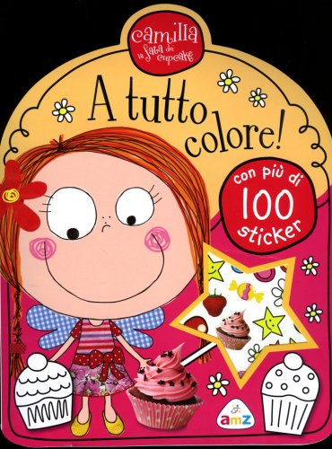 A Tutto Colore! Con Piu' di 100 Sticker