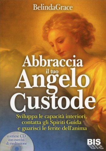 Abbraccia il Tuo Angelo Custode - Con CD Allegato
