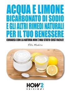Acqua e Limone, Bicarbonato di Sodio e gli Altri Rimedi Naturali per il Tuo Benessere (eBook)