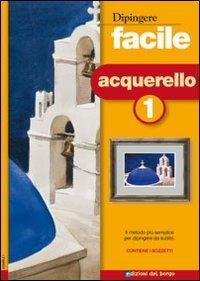 Dipingere Facile - Acquerello Vol. 1