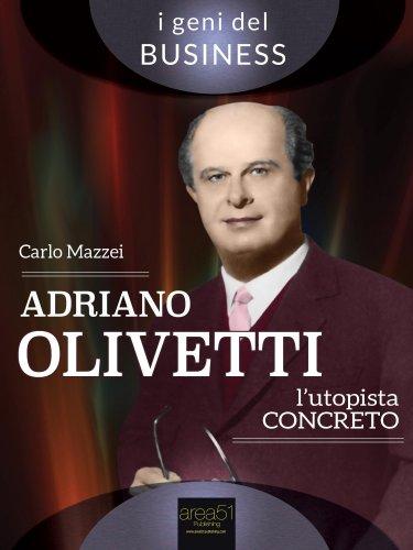 Adriano Olivetti - L'Utopista Concreto (eBook)