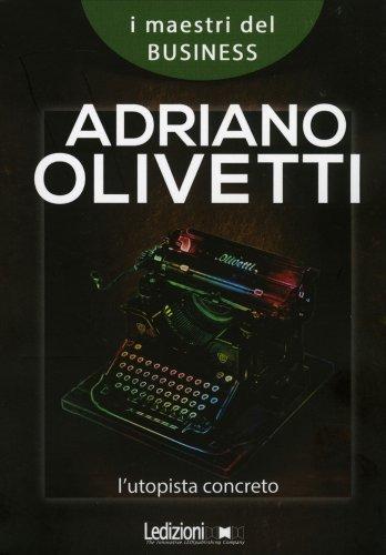 Adriano Olivetti l'Utopista Concreto