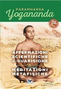 Affermazioni Scientifiche di Guarigione - Meditazioni Metafisiche (eBook)
