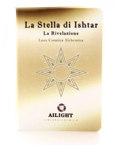Alchimia Luce Cosmica Alchemica - La Stella Di Ishtar - La Rivelazione