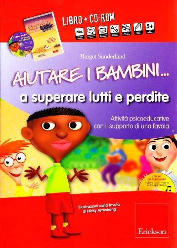 Aiutare i Bambini... a Superare Lutti e Perdite (Cofanetto Libro + CD ROM)