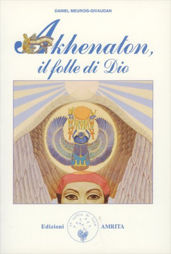 Akhenaton - Il folle di Dio