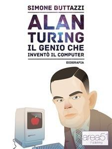 Alan Turing, il Genio che Inventò il Computer (eBook)