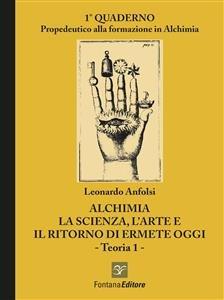 Alchimia - La Scienza, l'Arte e il Ritorno di Ermete Oggi - Teoria 1 - (eBook)