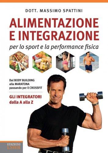 Alimentazione e Integrazione per lo Sport e la Performance Fisica (eBook)