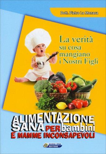 Alimentazione Sana per Bambini e Mamme Inconsapevoli