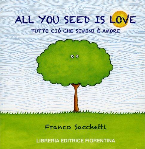 All You Seed is Love - Tutto Ciò che Semini è Amore