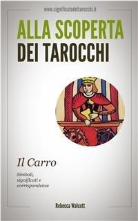 Alla Scoperta dei Tarocchi: Il Carro (eBook)