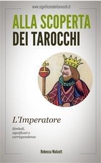 Alla Scoperta dei Tarocchi: L'Imperatore (eBook)
