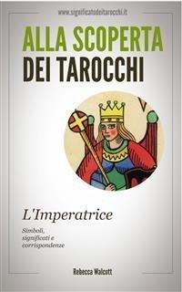 Alla Scoperta dei Tarocchi: L'Imperatrice (eBook)