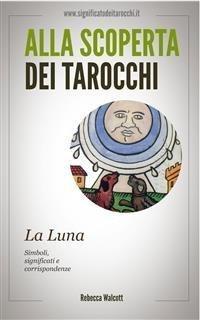 Alla Scoperta dei Tarocchi: La Luna (eBook)