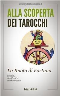 Alla Scoperta dei Tarocchi: La Ruota di Fortuna (eBook)