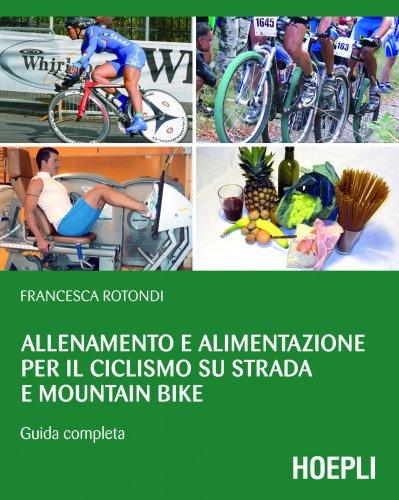Allenamento e Alimentazione per il Ciclismo su Strada e Mountain Bike (eBook)
