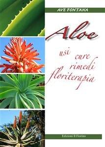 Aloe: Usi, Cure, Rimedi, Floriterapia (eBook)