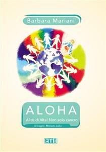 Aloha. Alito di Vita! Non Solo Cancro (eBook)