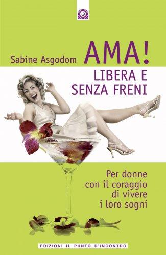Ama! Libera e Senza Freni (eBook)