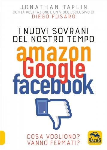 I Nuovi Sovrani del Nostro Tempo Amazon Google Facebook