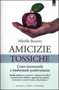 Amicizie Tossiche - Come Riconoscerle e Trasformarle Positivamente