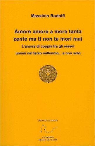 Amore Amore a More Tanta Zente ma Ti Non Te Mori Mai