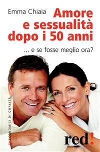 Amore e Sessualità Dopo i 50 Anni (eBook)
