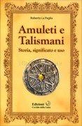 Amuleti e Talismani - Storia, Significato e Uso