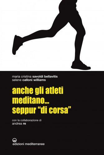 """Anche gli Atleti Meditano... Seppur """"di Corsa"""" (eBook)"""