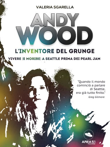 Andy Wood: L'Inventore del Grunge (eBook)