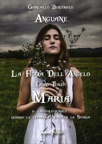 Maria - Anguane, la Figlia dell'Angelo - Vol. 3
