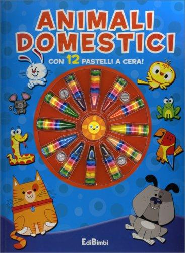Animali Domestici - Con 12 Pastelli a Cera