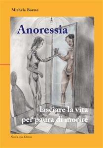 Anoressia: Lasciare la Vita per Paura di Morire (eBook)