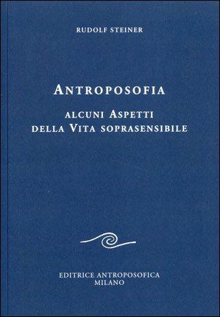 Antroposofia - Alcuni Aspetti della Vita Soprasensibile