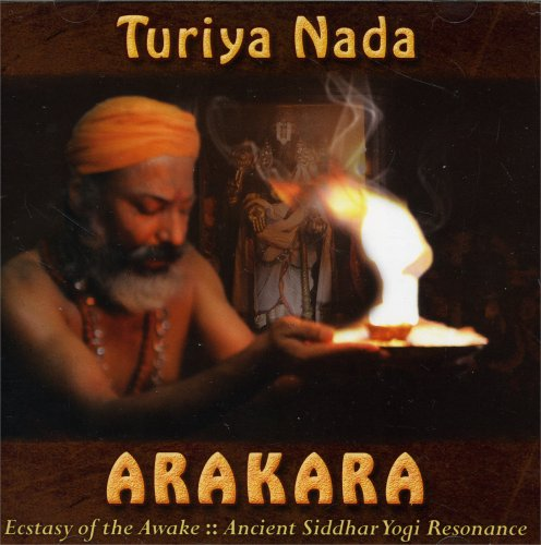 Arakara – Ecstasy of the Awake: Ancient Siddhar Yogi Resonance