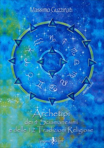Archetipi dei 4 Sciamanesimi e delle 12 Tradizioni Religiose
