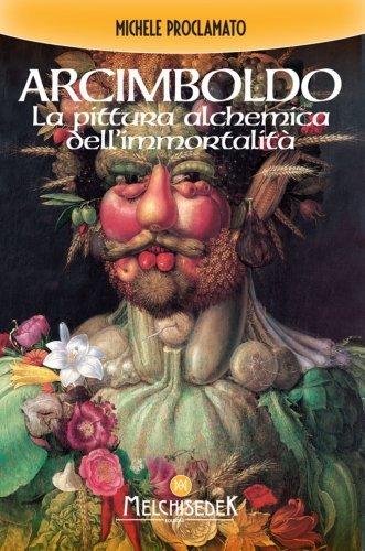Arcimboldo - La Pittura Alchemica dell'Immortalità (eBook)