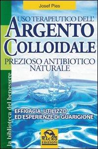 Uso Terapeutico dell'Argento Colloidale - Prezioso Antibiotico naturale