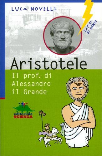 Aristotele - Il Prof. di Alessandro il Grande