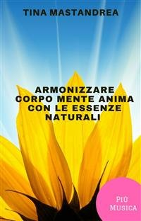 Armonizzare Corpo, Mente e Anima con le Essenze Naturali (eBook)