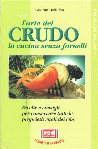 L'Arte del Crudo la Cucina Senza Fornelli
