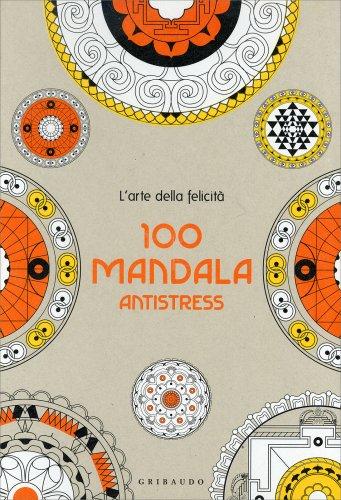 L'Arte della Felicità - 100 Mandala Antistress