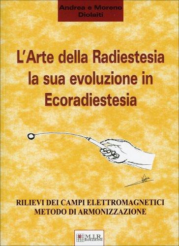 L'Arte della Radiestesia - La sua Evoluzione in Ecoradiestesia