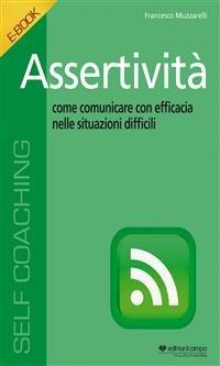 Assertività: Come Comunicare con Efficacia nelle Situazioni Difficili (eBook)